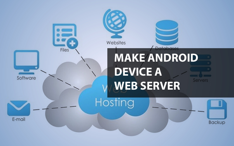 5 Best App To Make Your Android Device a Web Server