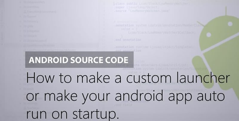 How to Make a Custom Launcher or Make Android App Auto Run on Startup