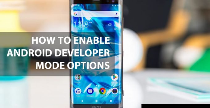 How To Enable Android Developer Mode Options in Sony Xperia XZ3