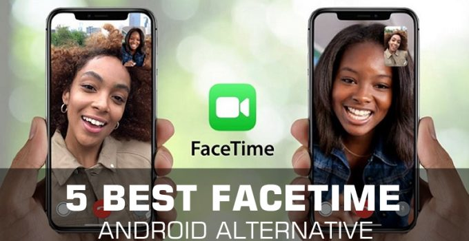 5 Best Facetime Android Alternative